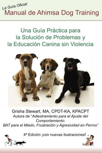 Manual Oficial de Ahimsa Dog Training: Una Guía Práctica para la Solución de Problemas y la Educación Canina sin Violencia