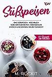 Süßspeisen, Das Süßspeisen Kochbuch.: Hochgenuss einfach und schnell selbst gemacht . (66...