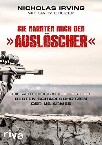 Sie nannten mich den »Auslöscher«: Die Autobiografie eines der besten Scharfschützen der US-Armee