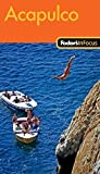 Fodor s In Focus Acapulco, 1st Edition (Travel Guide)