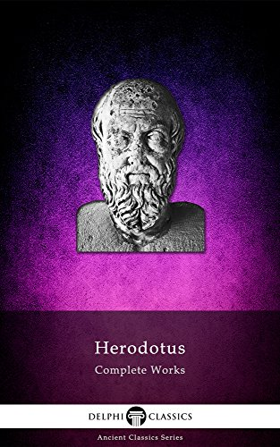 Delphi Complete Works of Herodotus (Illustrated) (Delphi Ancient Classics Book 12)