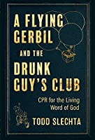 A Flying Gerbil and the Drunk Guy's Club: CPR for the Living Word