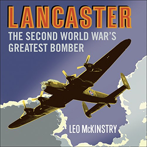 Lancaster     The Second World War's Greatest Bomber              By:                                                                                                                                 Leo McKinstry                               Narrated by:                                                                                                                                 Peter Noble                      Length: 25 hrs and 32 mins     42 ratings     Overall 4.6