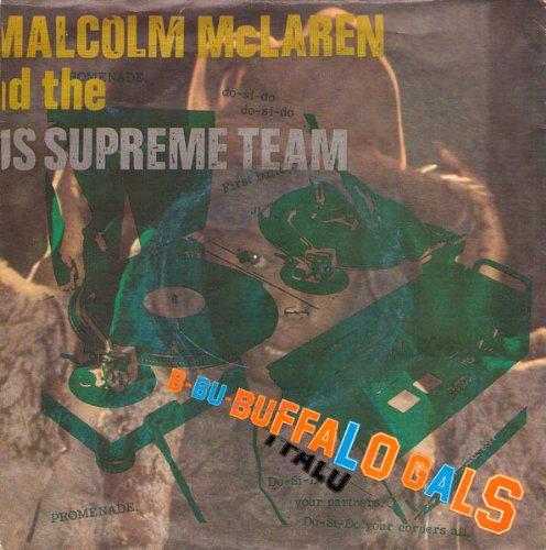 """Buffalo Gals - Malcolm McLaren And World's Famous Supreme Team, The* 7"""" 45"""