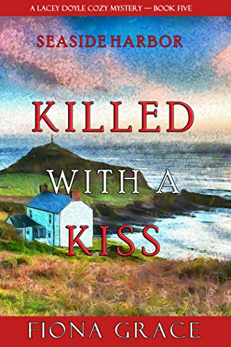 Killed With a Kiss (A Lacey Doyle Cozy Mystery—Book 5) by [Fiona Grace]