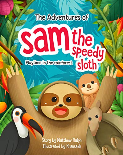 The Adventures Of Sam The Speedy Sloth: Playtime In the Rainforest by [Matthew Ralph]