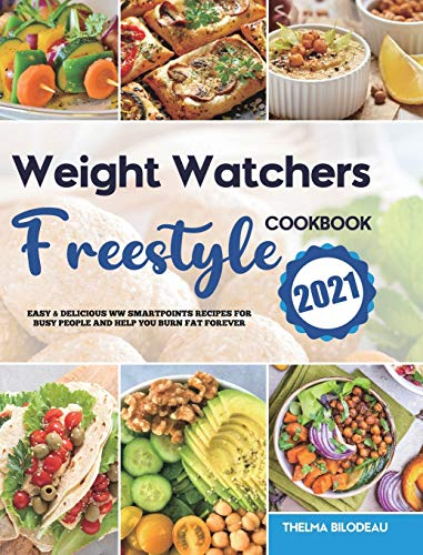 Weight Watchers Freestyle Cookbook 2021: Easy & Delicious WW SmartPoints Recipes for Busy People and Help You Burn Fat Forever