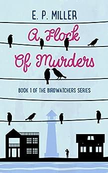 A Flock Of Murders (The Birdwatchers Book 1) by [E.P. Miller]