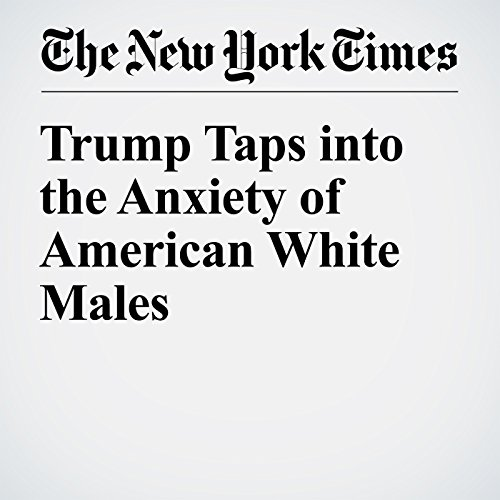 Trump Taps into the Anxiety of American White Males audiobook cover art