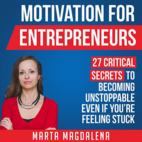 Motivation for Entrepreneurs: 27 Critical Secrets to Becoming Unstoppable Even If You're Feeling Stuck     Lifestyle Design Success Series, Book 2              By:                                                                                                                                 Marta Magdalena                               Narrated by:                                                                                                                                 Marta Magdalena                      Length: 2 hrs and 11 mins     1 rating     Overall 5.0