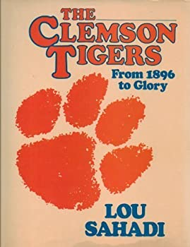 The Clemson Tigers: From 1896 to glory 0688021646 Book Cover