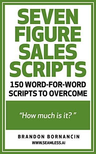 Seven Figure Sales Scripts: 150 Ways To Overcome How Much Is It? (English Edition)