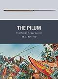 The Pilum: The Roman Heavy Javelin (Weapon)