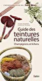 Guide des teintures naturelles - Champignons et lichens - BELIN LITTERATURE ET REVUES - 12/05/2016