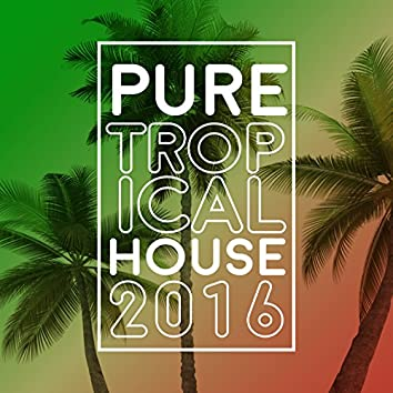 Pure Tropical House 2016