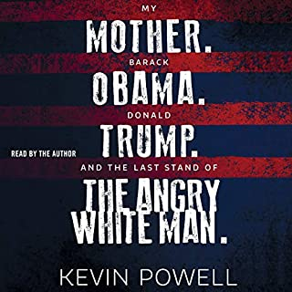 My Mother. Barack Obama. Donald Trump. And the Last Stand of the Angry White Man.                   By:                                                                                                                                 Kevin Powell                               Narrated by:                                                                                                                                 Kevin Powell                      Length: 8 hrs and 27 mins     7 ratings     Overall 4.0