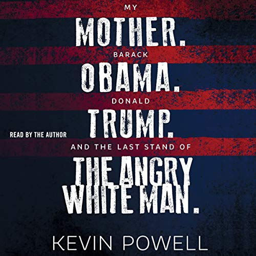 My Mother. Barack Obama. Donald Trump. And the Last Stand of the Angry White Man. audiobook cover art