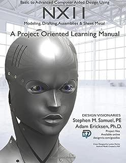 Basic to Advanced NX11: Modeling, Drafting, Assemblies, and Sheet Metal
