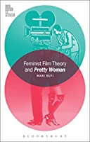 Feminist Film Theory and Pretty Woman (Film Theory in Practice)