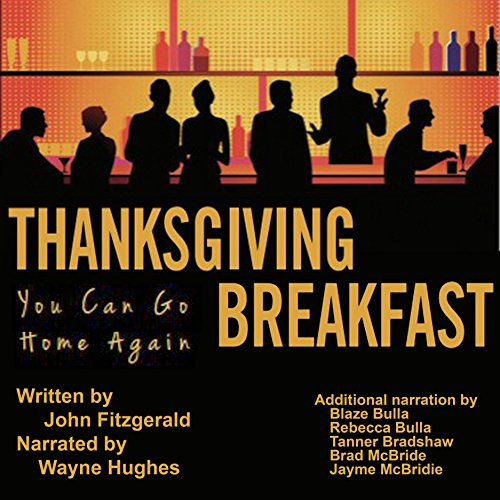 Thanksgiving Breakfast     You Can Go Home Again Volume 1              By:                                                                                                                                 John Fitzgerald                               Narrated by:                                                                                                                                 Wayne Hughes,                                                                                        Blaze Bulla,                                                                                        Rebeca Bulla,                   and others                 Length: 17 hrs and 28 mins     6 ratings     Overall 3.2