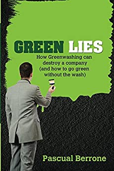 Green Lies: How Greenwashing can destroy a company (and how to go green without the wash) by [Pascual Berrone]