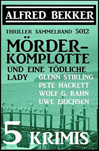 Mörder-Komplotte und eine tödliche Lady: 5 Krimis - Thriller Sammelband 5012