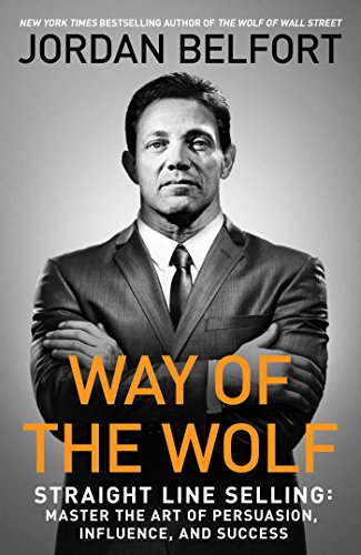 Compare Textbook Prices for Way of the Wolf: Straight Line Selling: Master the Art of Persuasion, Influence, and Success  ISBN 9781501164286 by Belfort, Jordan