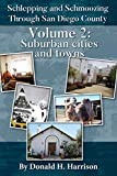 Schlepping and Schmoozing Through San Diego County: Volume 2: Suburban Cities and Towns