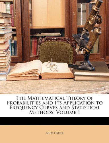 The Mathematical Theory of Probabilities and Its Application to Frequency Curves and Statistical Methods, Volume 1 (Danish Edition)