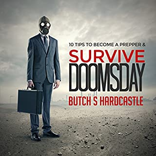 10 Tips to Becoming a Prepper and Survive Doomsday                   By:                                                                                                                                 Butch S. Hardcastle                               Narrated by:                                                                                                                                 Bobby Brill                      Length: 38 mins     4 ratings     Overall 3.8