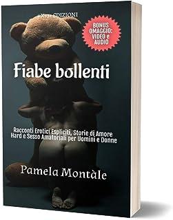 Fiabe Bollenti: Racconti Erotici Espliciti, Storie di Amore Hard e Sesso Amatoriali per Uomini e Donne: Bonus Omaggio: Vid...