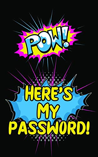 POW! Here's My Password!: An Internet Record Book to Organize Passwords, PINS, Logins, Usernames, and Security Questions