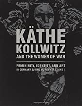 Kathe Kollwitz and the Women of War: Femininity, Identity, and Art in Germany during World Wars I and II