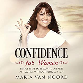 Confidence for Women     Simple Steps to be Confident and Attractive Without Being a B*tch              By:                                                                                                                                 Maria van Noord                               Narrated by:                                                                                                                                 Cherie Vaughan                      Length: 1 hr and 43 mins     Not rated yet     Overall 0.0
