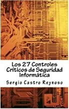 Los 27 Controles Criticos de Seguridad Informatica: Una Guía Práctica para Gerentes y Consultores de Seguridad Informática (Spanish Edition)