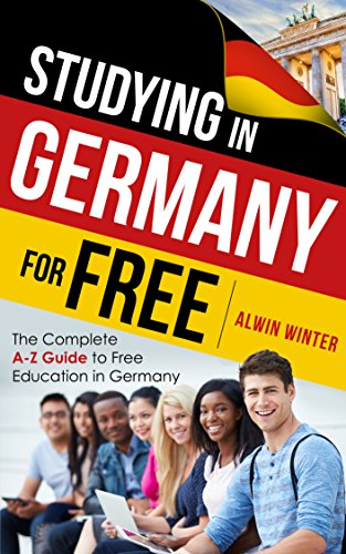 Studying In Germany For Free: The Complete A-Z Guide to Free Education in Germany