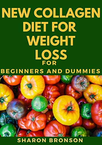 New Collagen Diet For Weight loss For Beginners And Dummies: Delectable Recipes For Collagen Diet For Staying Healthy And Feeling Good (English Edition)