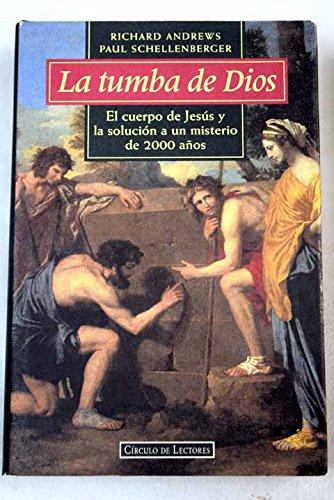 LA TUMBA DE DIOS - El cuerpo de Jesús y la solución a un misterio de 2000 años