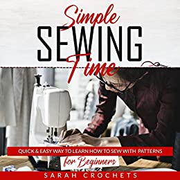 Simple sewing time: Quick & Easy Way To Learn How To Sew With  Patterns for Beginner by [Sarah Crochets]