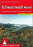 Schwarzwald Nord: zwischen Karlsruhe und Freiburg - mit Nationalpark Schwarzwald. 50 Touren mit...