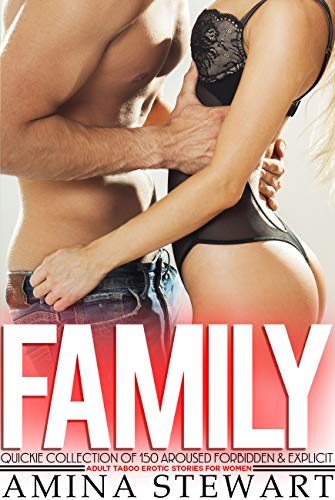 Family Quickie Collection of 150 Aroused Forbidden & Explicit Adult Taboo Erotic Stories for Women (English Edition)