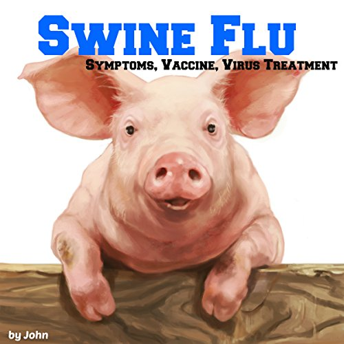 Swine Flu: Symptoms, Vaccine, Virus Treatment audiobook cover art
