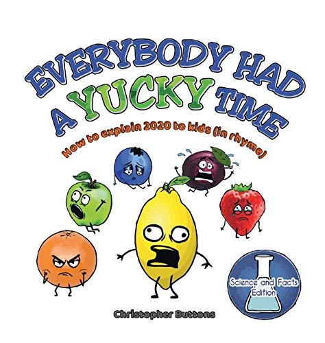 Everybody Had A Yucky Time: How to explain 2020 to kids (in rhyme)