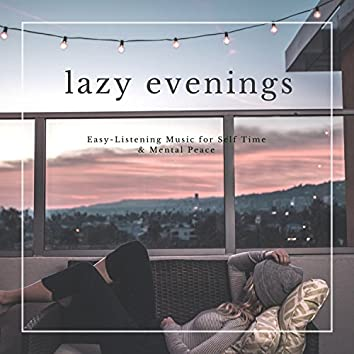 Lazy Evenings - Easy-Listening Music For Self Time & Mental Peace