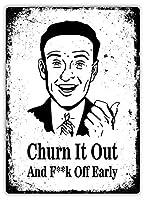 Churn It Out And F**ck Off Early メタルポスター壁画ショップ看板ショップ看板表示板金属板ブリキ看板情報防水装飾レストラン日本食料品店カフェ旅行用品誕生日新年クリスマスパーティーギフト
