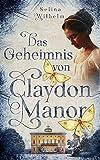 Das Geheimnis von Claydon Manor: Historischer Liebesroman mit einem Hauch Mystery