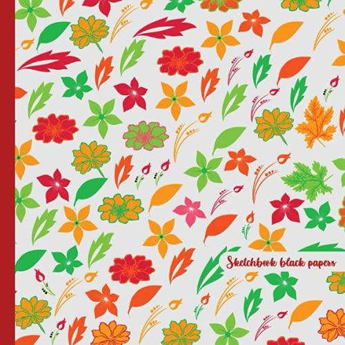 Sketchbook black papers: Square Floral sketchbook 800 pages - Skizzenbuch schwarze Papiere - Carnet de croquis papiers noirs - Cuaderno de bocetos papeles negros - Pagine nere di album da disegno.