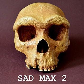 SAD MAX 2