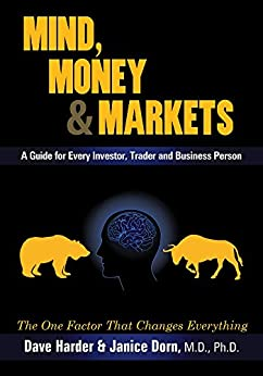 Mind, Money & Markets: A Guide for Every Investor, Trader and Business Person by [Dave Harder, Janice Dorn M.D. Ph.D]