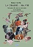 La chasse... Ma vie - Soixante-dix ans de souvenirs et de passion